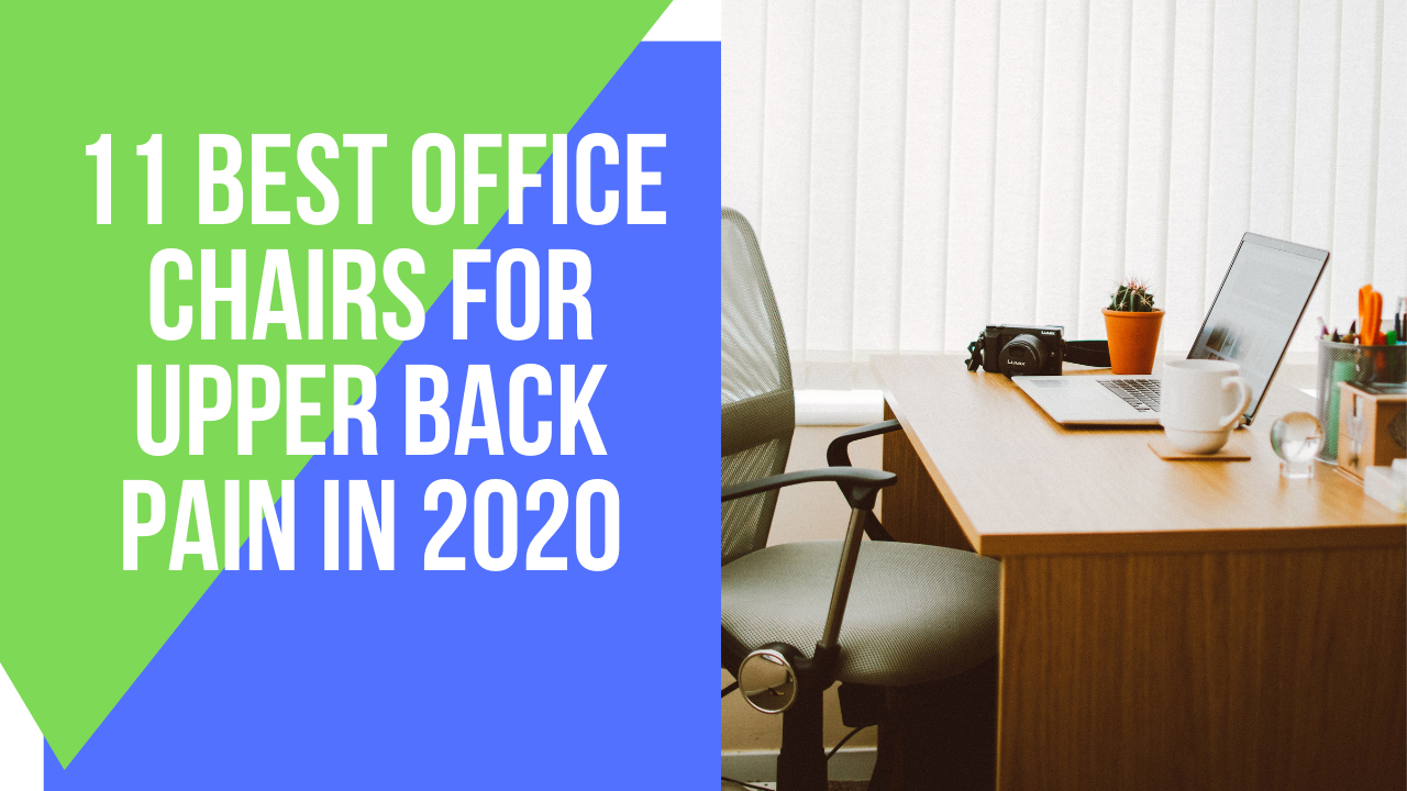 11 Best Office Chairs for Upper Back Pain in 2020